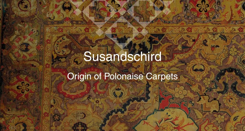 Susandschird Origin of Polonaise Carpets, Part Two